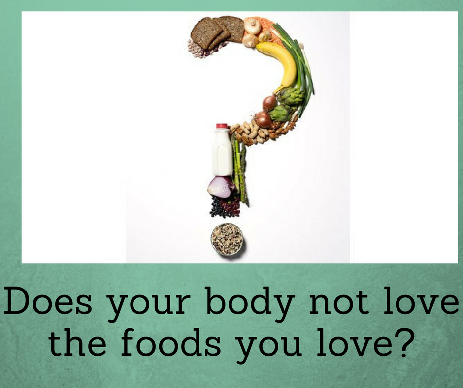 Does your body not love the foods you love?